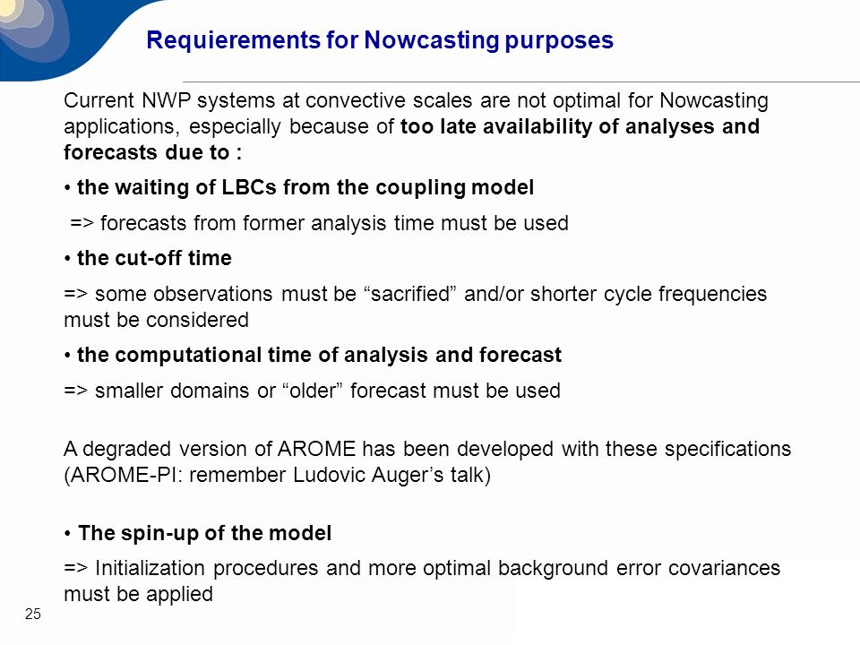 25 Requierements for Nowcasting purposes Current NWP systems at convective scales are not optimal for Nowcasting applications, especially because of t