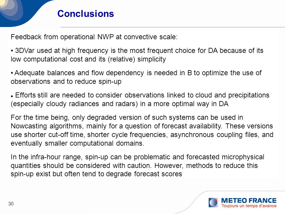 30 Feedback from operational NWP at convective scale: 3DVar used at high frequency is the most frequent choice for DA because of its low computational