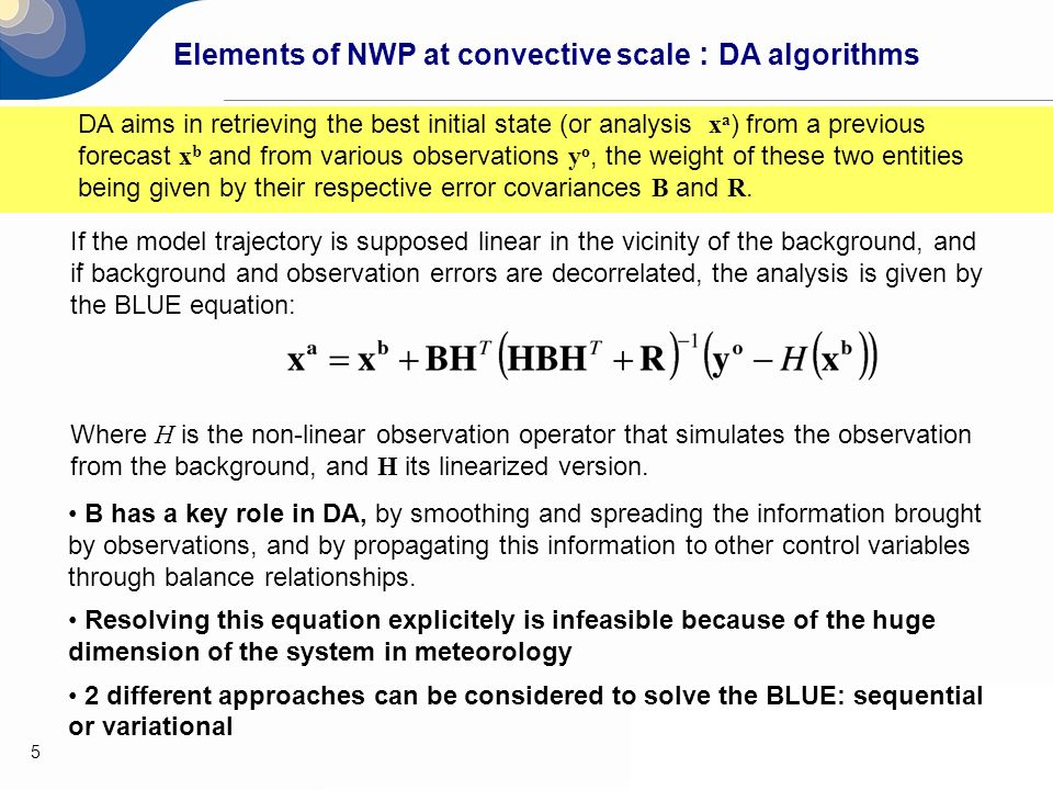 5 DA aims in retrieving the best initial state (or analysis x a ) from a previous forecast x b and from various observations y o, the weight of these