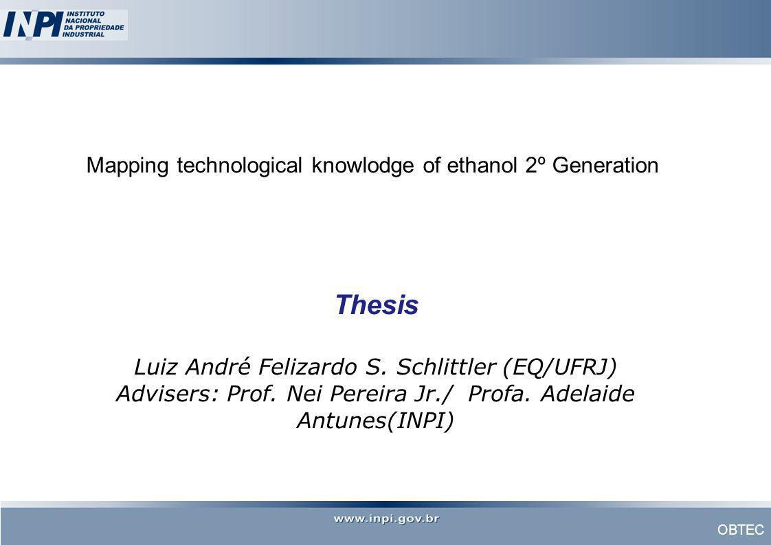 OBTEC Thesis Luiz André Felizardo S. Schlittler (EQ/UFRJ) Advisers: Prof. Nei Pereira Jr./ Profa. Adelaide Antunes(INPI) Mapping technological knowlod