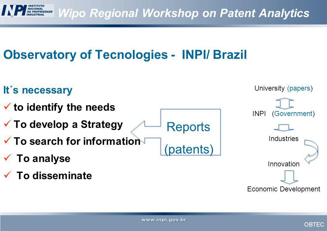 OBTEC Wipo Regional Workshop on Patent Analytics Observatory of Tecnologies - INPI/ Brazil It´s necessary to identify the needs To develop a Strategy