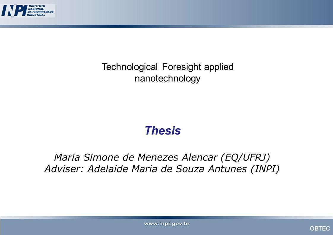OBTEC Thesis Maria Simone de Menezes Alencar (EQ/UFRJ) Adviser: Adelaide Maria de Souza Antunes (INPI) Technological Foresight applied nanotechnology