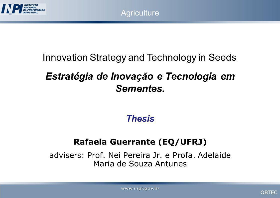 OBTEC Estratégia de Inovação e Tecnologia em Sementes. Thesis Rafaela Guerrante (EQ/UFRJ) advisers: Prof. Nei Pereira Jr. e Profa. Adelaide Maria de S