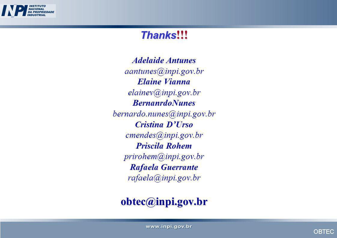OBTEC Thanks !!! Adelaide Antunes aantunes@inpi.gov.br Elaine Vianna elainev@inpi.gov.br BernanrdoNunes bernardo.nunes@inpi.gov.br Cristina DUrso cmen