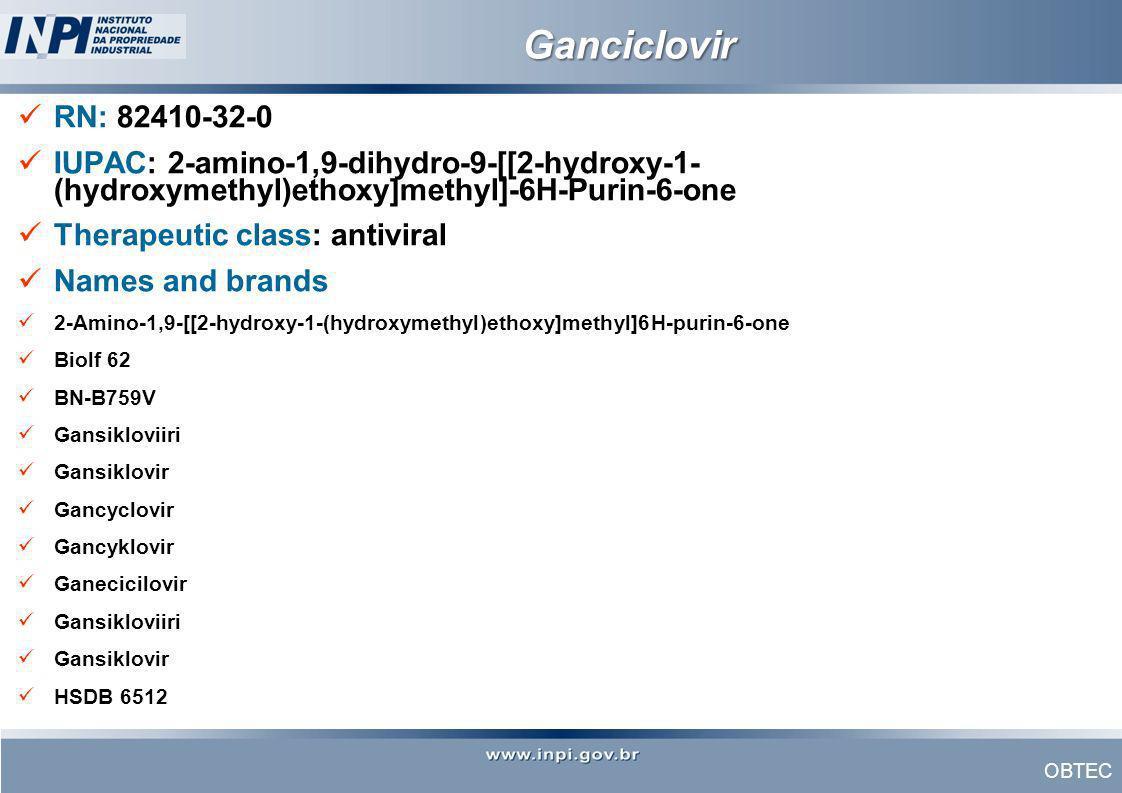OBTEC Ganciclovir RN: 82410-32-0 IUPAC: 2-amino-1,9-dihydro-9-[[2-hydroxy-1- (hydroxymethyl)ethoxy]methyl]-6H-Purin-6-one Therapeutic class: antiviral