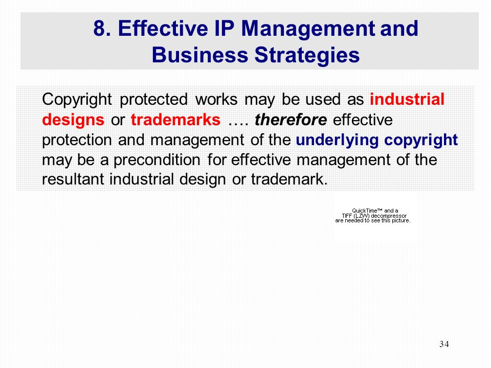34 8.Effective IP Management and Business Strategies Copyright protected works may be used as industrial designs or trademarks ….