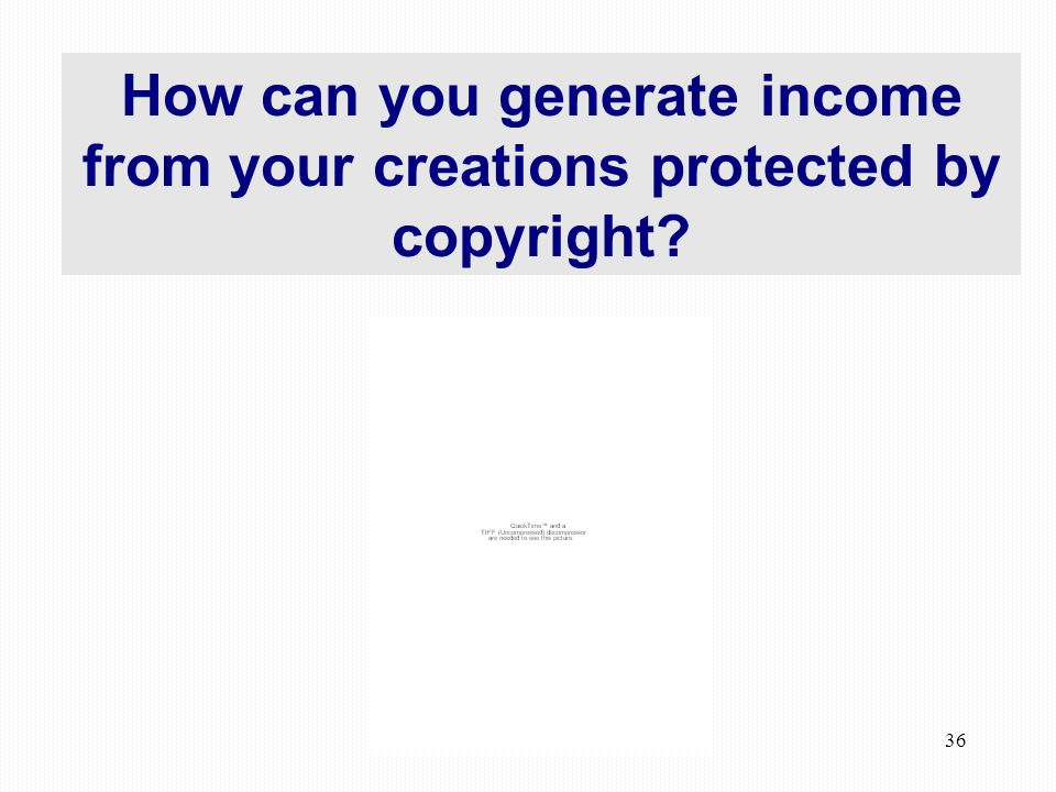 36 How can you generate income from your creations protected by copyright