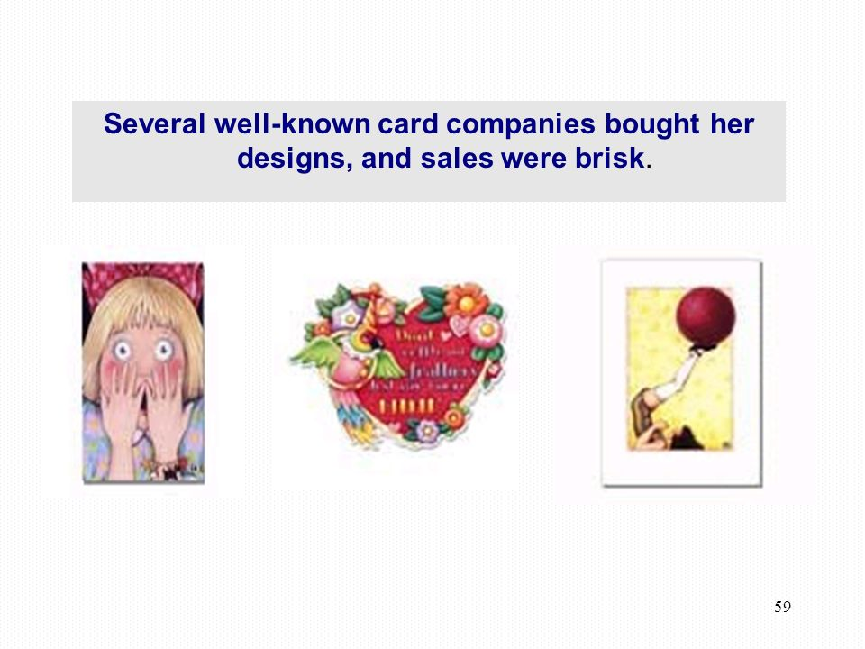 59 Several well-known card companies bought her designs, and sales were brisk.