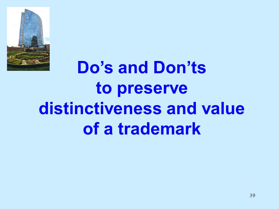 39 Dos and Donts to preserve distinctiveness and value of a trademark