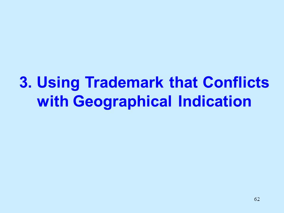 62 3. Using Trademark that Conflicts with Geographical Indication