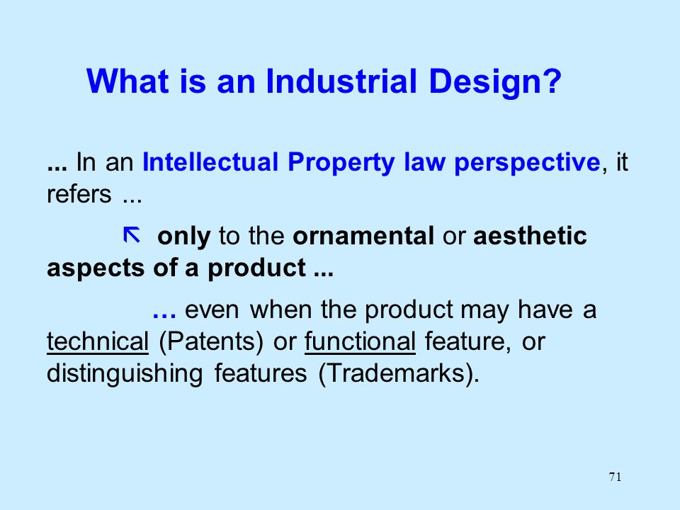 71... In an Intellectual Property law perspective, it refers... only to the ornamental or aesthetic aspects of a product... … even when the product ma
