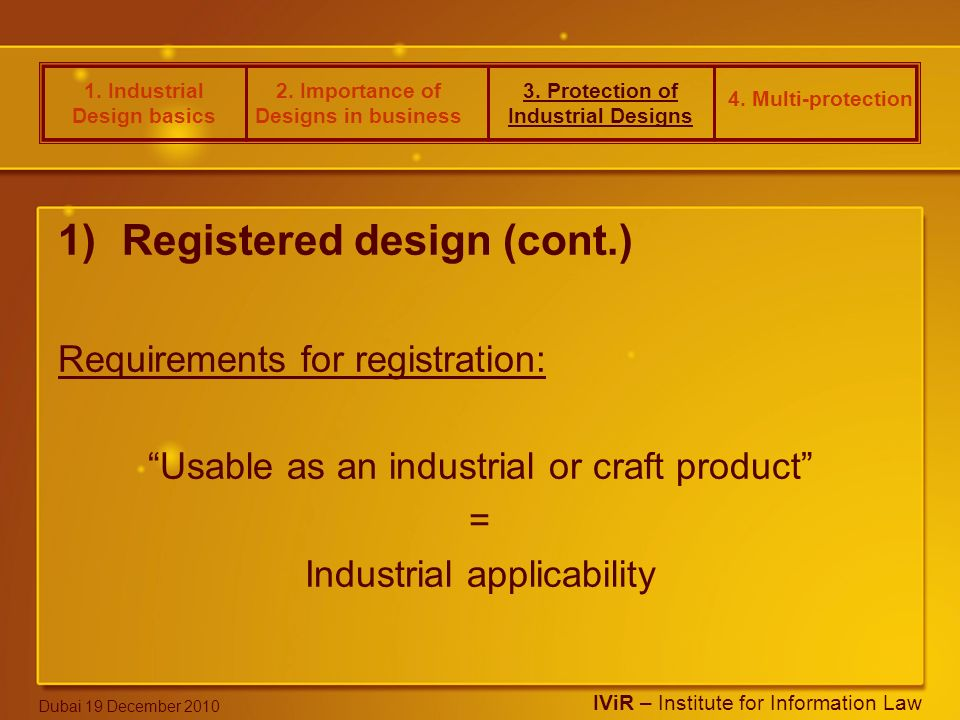 1. Industrial Design basics 2. Importance of Designs in business 3. Protection of Industrial Designs 4. Multi-protection IViR – Institute for Informat