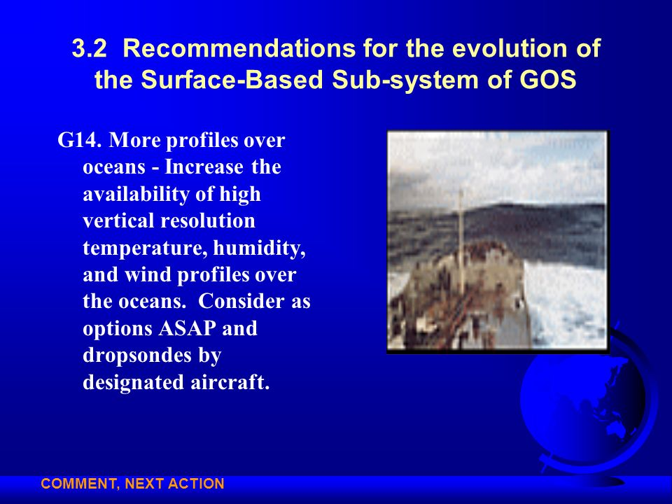 3.2 Recommendations for the evolution of the Surface-Based Sub-system of GOS G14. More profiles over oceans - Increase the availability of high vertic