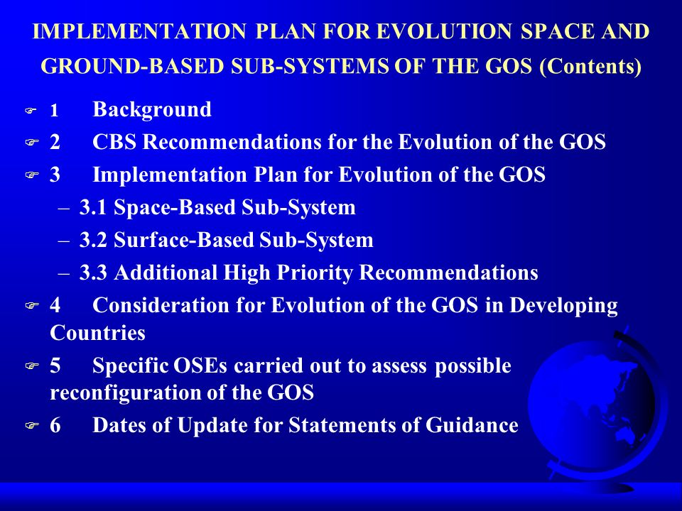 IMPLEMENTATION PLAN FOR EVOLUTION SPACE AND GROUND-BASED SUB-SYSTEMS OF THE GOS (Contents) F 1 Background F 2 CBS Recommendations for the Evolution of
