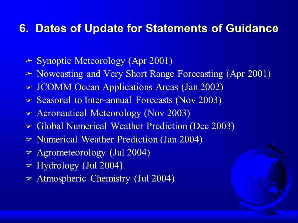 6. Dates of Update for Statements of Guidance F Synoptic Meteorology (Apr 2001) F Nowcasting and Very Short Range Forecasting (Apr 2001) F JCOMM Ocean