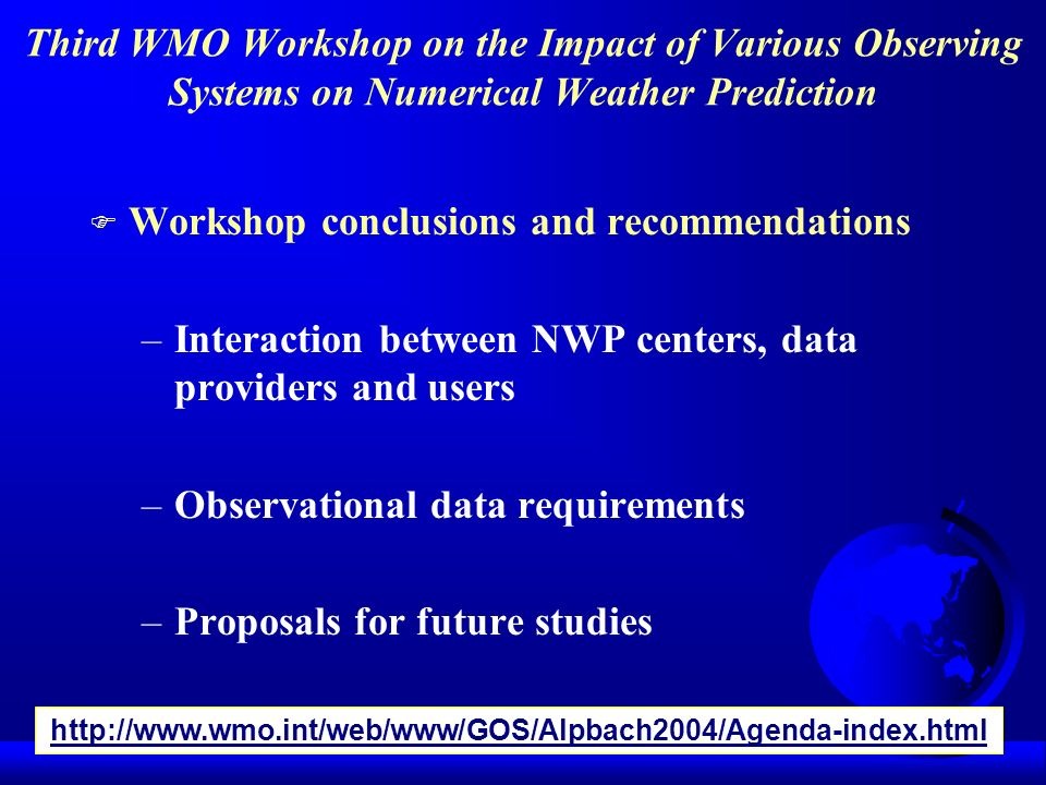 Third WMO Workshop on the Impact of Various Observing Systems on Numerical Weather Prediction F Workshop conclusions and recommendations –Interaction