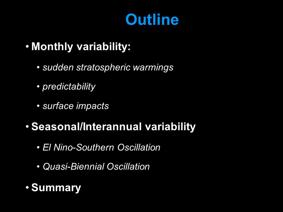 © Crown copyright Met Office Outline Monthly variability: sudden stratospheric warmings predictability surface impacts Seasonal/Interannual variability El Nino-Southern Oscillation Quasi-Biennial Oscillation Summary