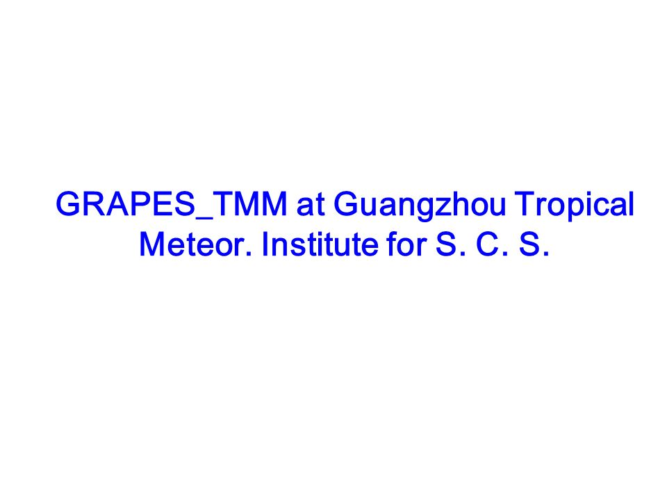 GRAPES_TMM at Guangzhou Tropical Meteor. Institute for S. C. S.