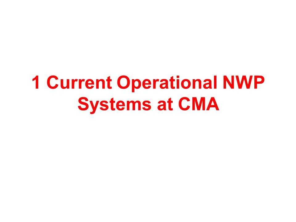 1 Current Operational NWP Systems at CMA