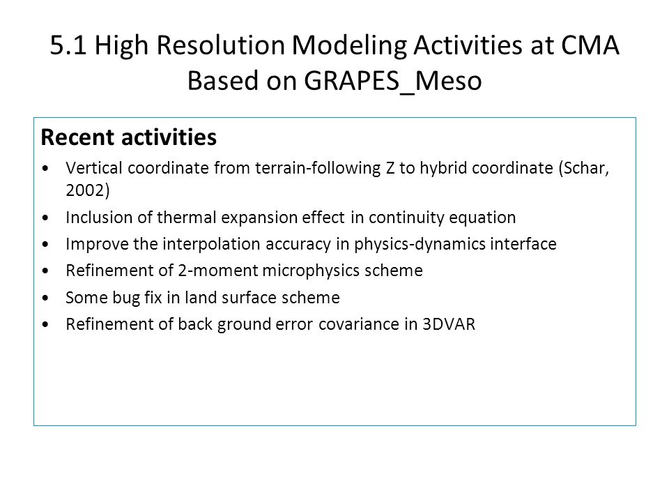 5.1 High Resolution Modeling Activities at CMA Based on GRAPES_Meso Recent activities Vertical coordinate from terrain-following Z to hybrid coordinat