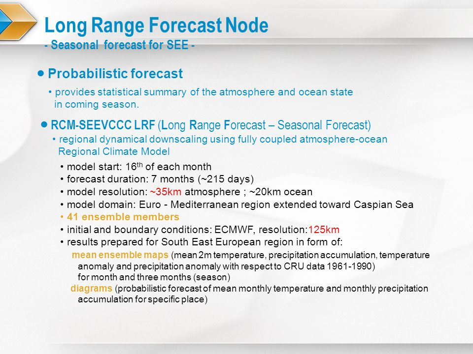 Long Range Forecast Node - Seasonal forecast for SEE - provides statistical summary of the atmosphere and ocean state in coming season. Probabilistic