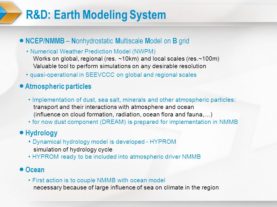 R&D: Earth Modeling System Numerical Weather Prediction Model (NWPM) Works on global, regional (res. ~10km) and local scales (res.~100m) Valuable tool