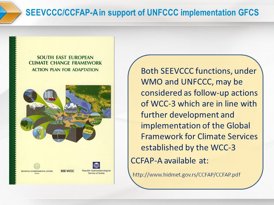 SEEVCCC/CCFAP-A in support of UNFCCC implementation GFCS Both SEEVCCC functions, under WMO and UNFCCC, may be considered as follow-up actions of WCC-3