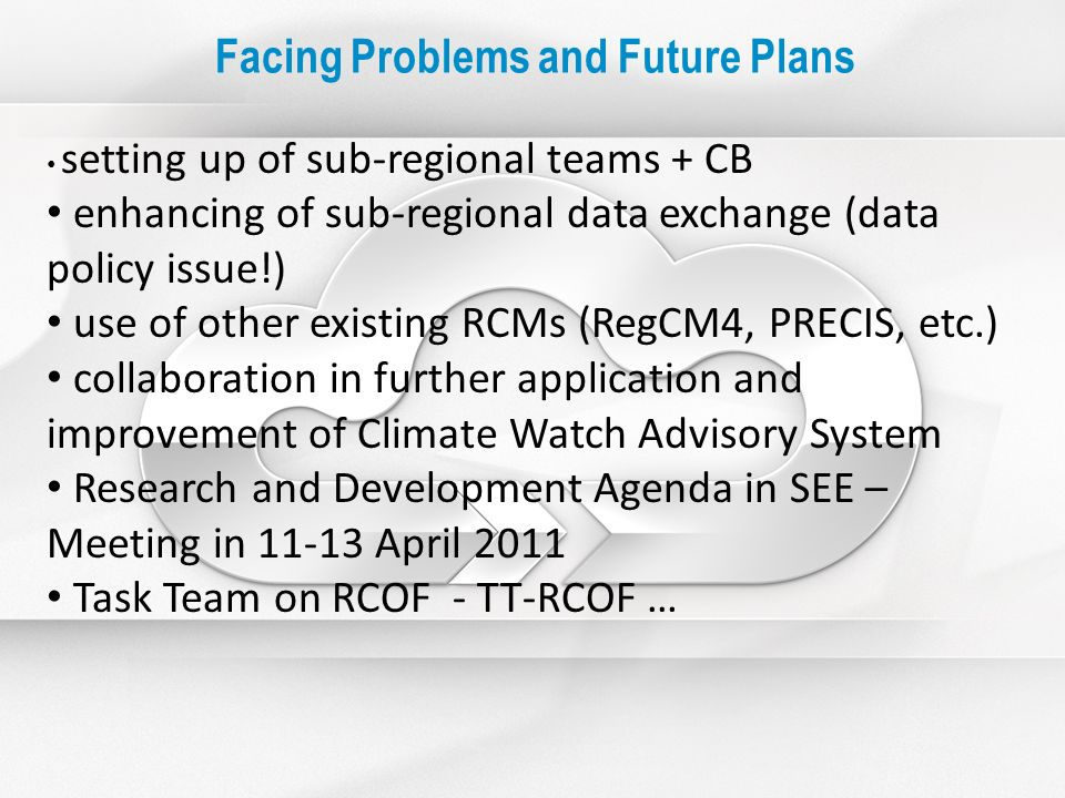 Facing Problems and Future Plans setting up of sub-regional teams + CB enhancing of sub-regional data exchange (data policy issue!) use of other exist
