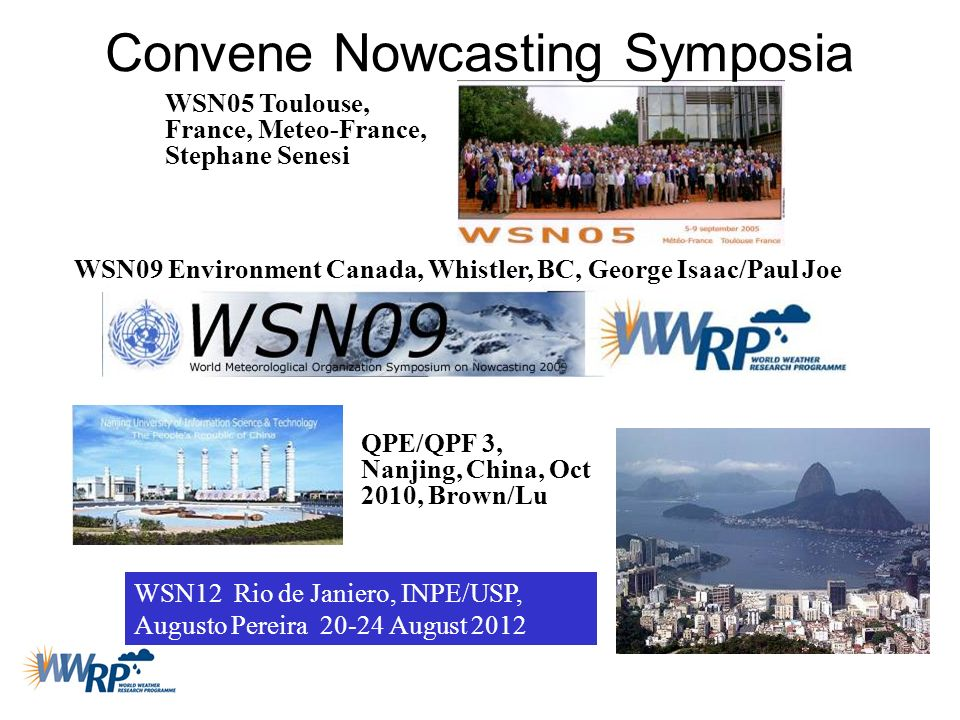 Convene Nowcasting Symposia WSN09 Environment Canada, Whistler, BC, George Isaac/Paul Joe WSN05 Toulouse, France, Meteo-France, Stephane Senesi WSN12