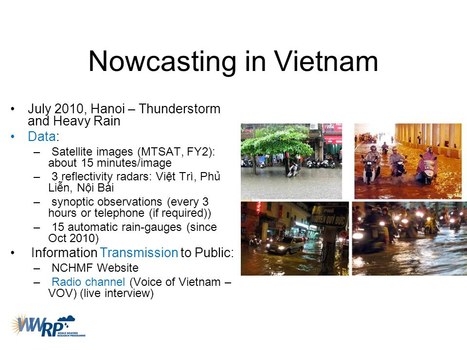 Nowcasting in Vietnam July 2010, Hanoi – Thunderstorm and Heavy Rain Data: – Satellite images (MTSAT, FY2): about 15 minutes/image – 3 reflectivity ra