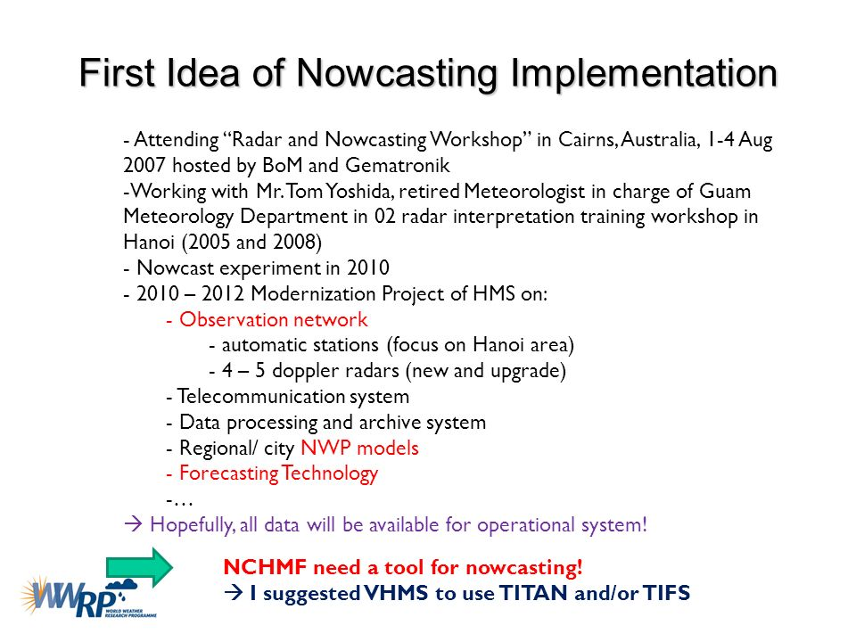 First Idea of Nowcasting Implementation - Attending Radar and Nowcasting Workshop in Cairns, Australia, 1-4 Aug 2007 hosted by BoM and Gematronik -Wor