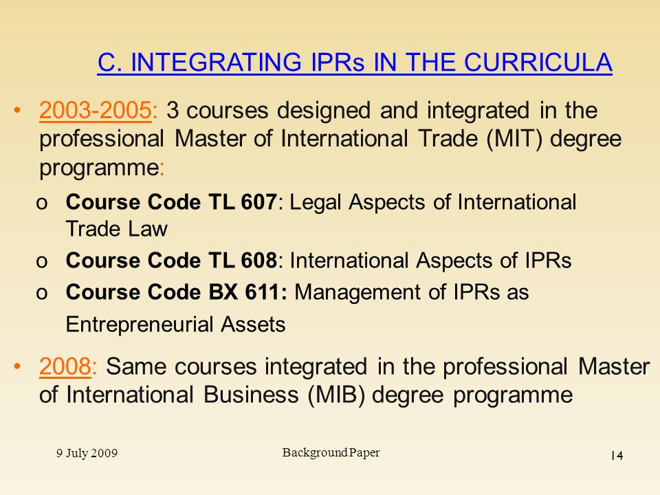 9 July 2009 Background Paper 14 2003-2005: 3 courses designed and integrated in the professional Master of International Trade (MIT) degree programme: C.