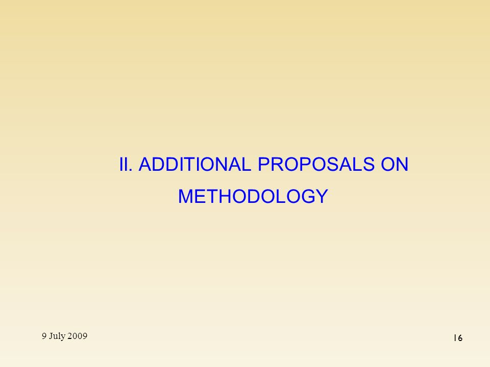 9 July 2009 16 II. ADDITIONAL PROPOSALS ON METHODOLOGY