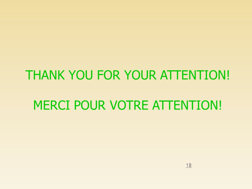 18 THANK YOU FOR YOUR ATTENTION! MERCI POUR VOTRE ATTENTION!