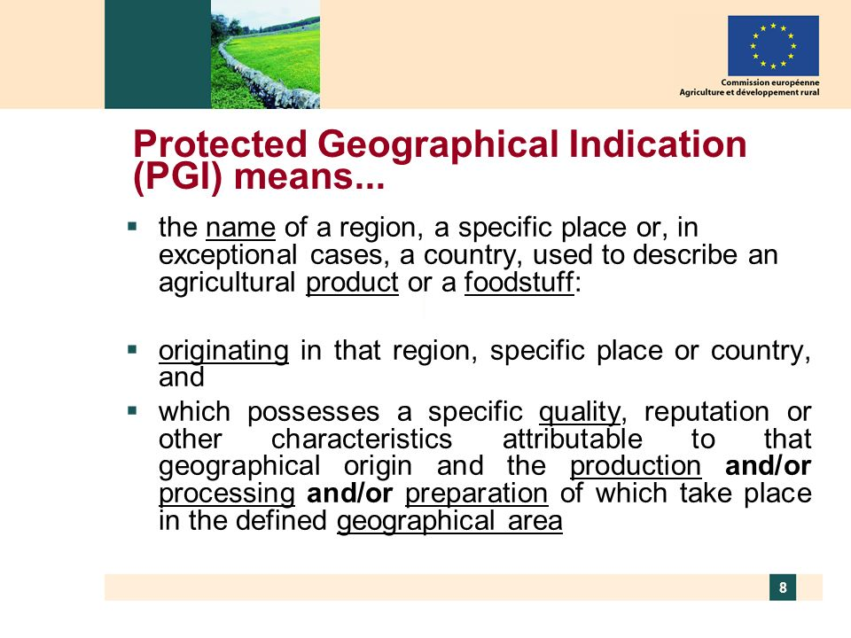 8 Protected Geographical Indication (PGI) means... the name of a region, a specific place or, in exceptional cases, a country, used to describe an agr