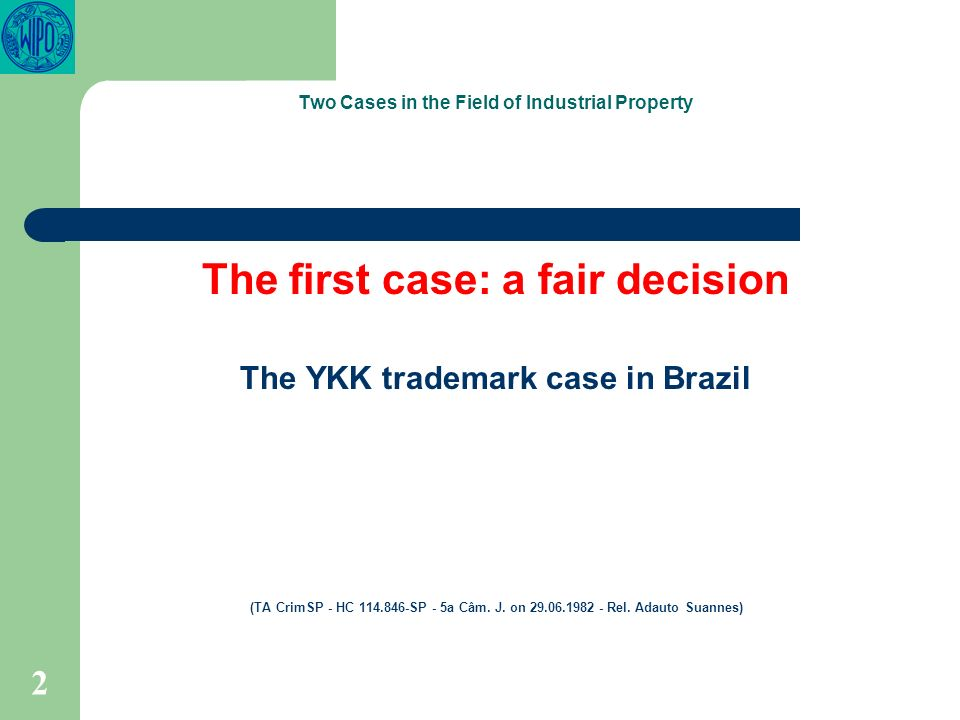 2 Two Cases in the Field of Industrial Property The first case: a fair decision The YKK trademark case in Brazil (TA CrimSP - HC 114.846-SP - 5a Câm.