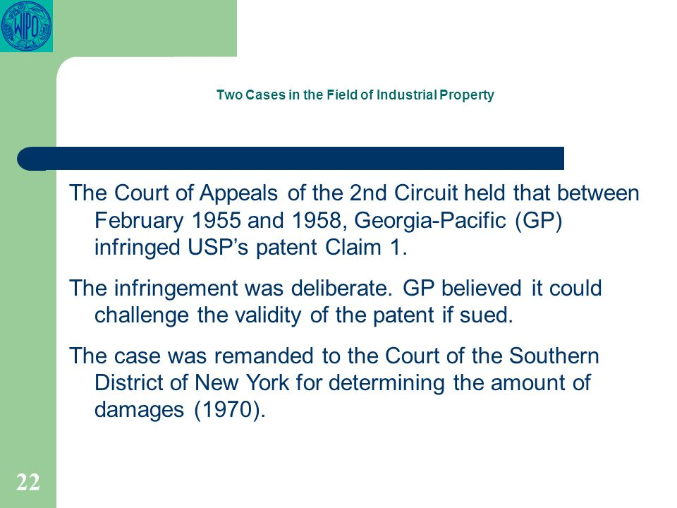 22 Two Cases in the Field of Industrial Property The Court of Appeals of the 2nd Circuit held that between February 1955 and 1958, Georgia-Pacific (GP) infringed USPs patent Claim 1.