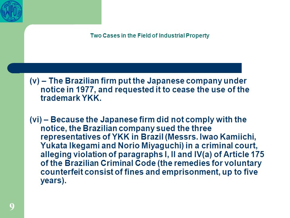 9 Two Cases in the Field of Industrial Property (v) – The Brazilian firm put the Japanese company under notice in 1977, and requested it to cease the use of the trademark YKK.