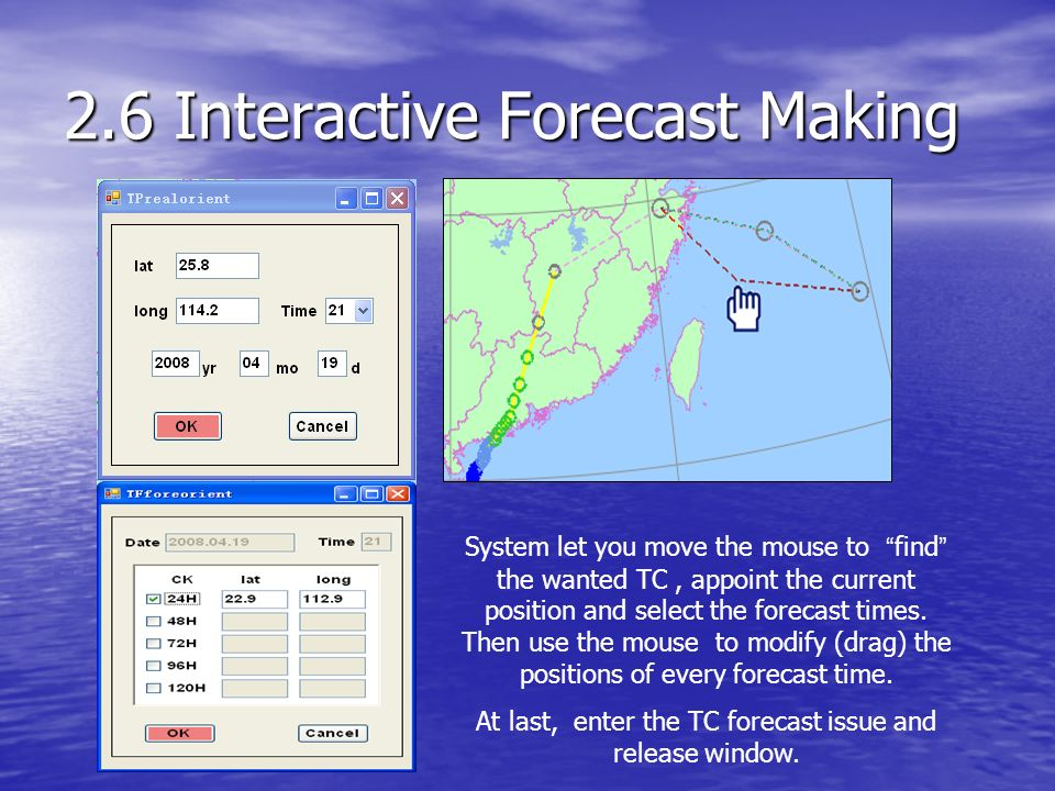 2.6 Interactive Forecast Making System let you move the mouse to find the wanted TC, appoint the current position and select the forecast times.