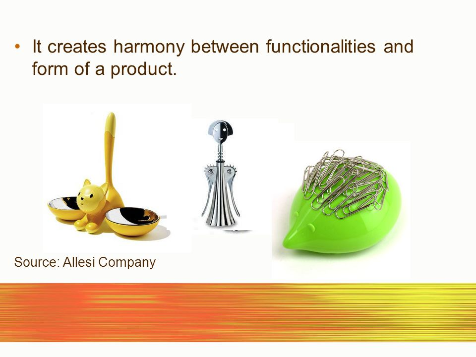 It creates harmony between functionalities and form of a product. Source: Allesi Company