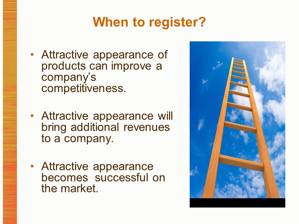 When to register. Attractive appearance of products can improve a companys competitiveness.