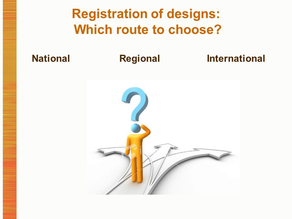 Registration of designs: Which route to choose NationalRegionalInternational