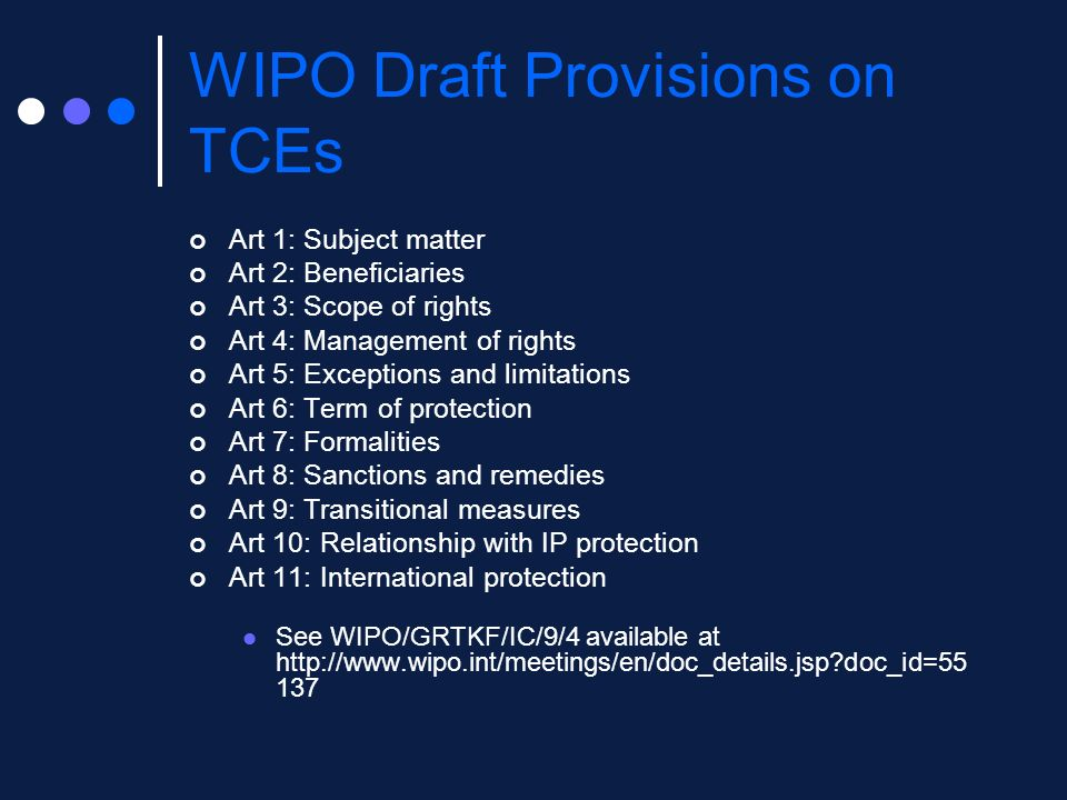 WIPO Draft Provisions on TCEs Art 1: Subject matter Art 2: Beneficiaries Art 3: Scope of rights Art 4: Management of rights Art 5: Exceptions and limi