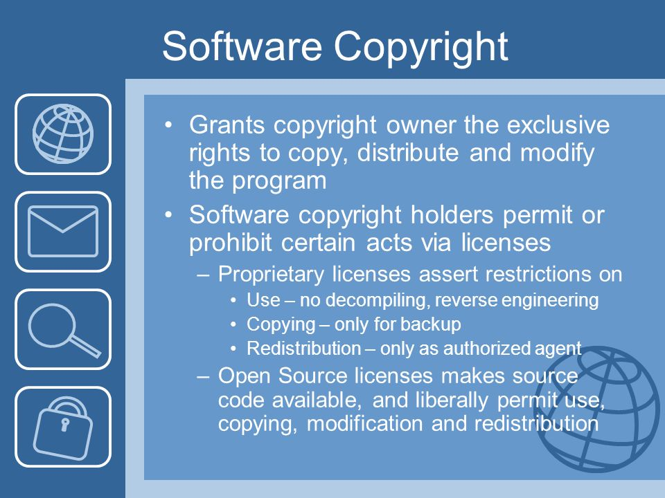 Software Copyright Grants copyright owner the exclusive rights to copy, distribute and modify the program Software copyright holders permit or prohibi