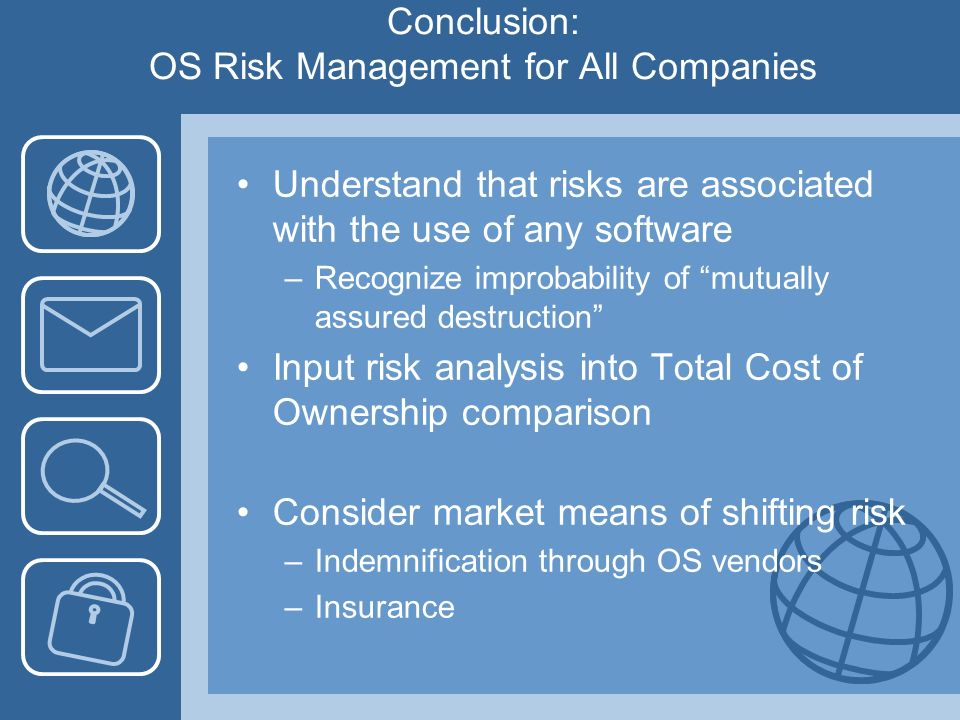 Conclusion: OS Risk Management for All Companies Understand that risks are associated with the use of any software –Recognize improbability of mutuall