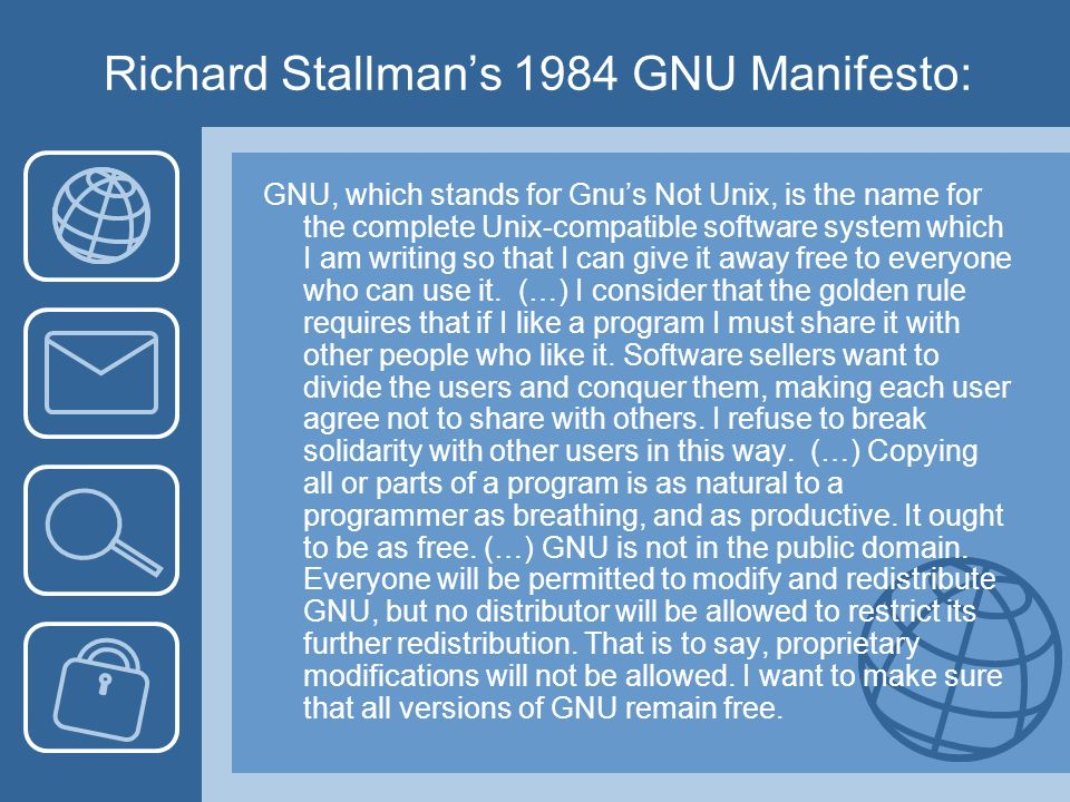 Richard Stallmans 1984 GNU Manifesto: GNU, which stands for Gnus Not Unix, is the name for the complete Unix-compatible software system which I am wri