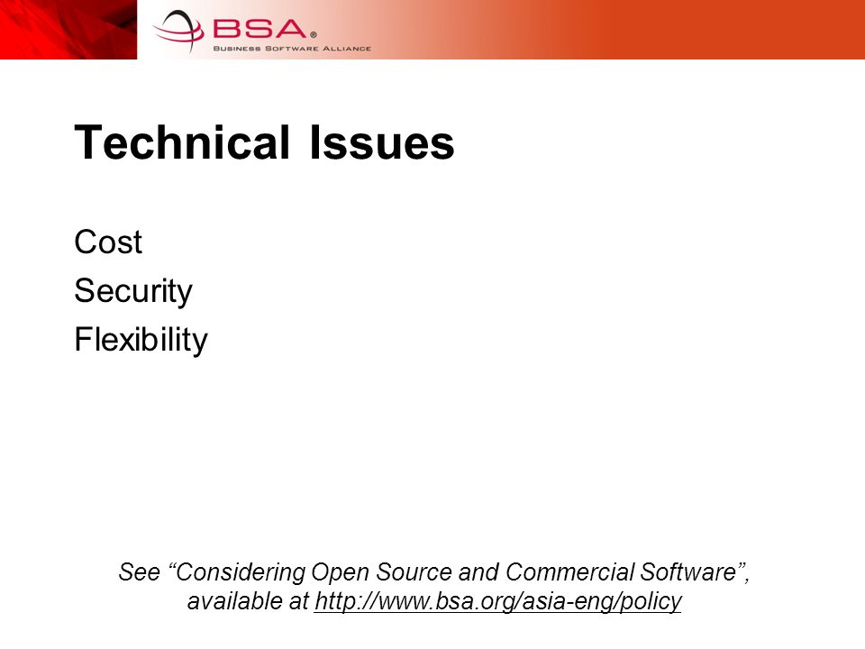 Technical Issues Cost Security Flexibility See Considering Open Source and Commercial Software, available at http://www.bsa.org/asia-eng/policy