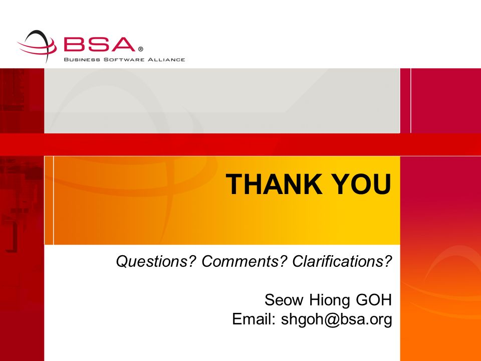 THANK YOU Questions Comments Clarifications Seow Hiong GOH Email: shgoh@bsa.org