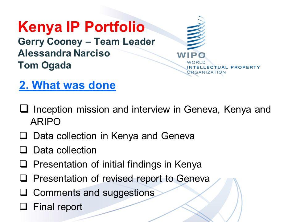Kenya IP Portfolio Gerry Cooney – Team Leader Alessandra Narciso Tom Ogada 3.