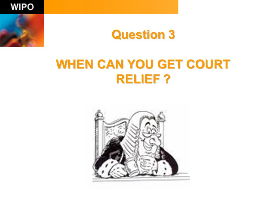 Question 3 WHEN CAN YOU GET COURT RELIEF ?